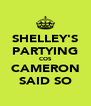 SHELLEY'S PARTYING COS CAMERON SAID SO - Personalised Poster A4 size
