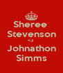 Sheree  Stevenson <3  Johnathon Simms - Personalised Poster A4 size