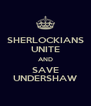SHERLOCKIANS UNITE AND SAVE UNDERSHAW - Personalised Poster A4 size
