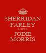 SHERRIDAN FARLEY LOVES JODIE MORRIS - Personalised Poster A4 size