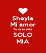 Sheyla Mi amor Tu eres mía  SOLO MIA - Personalised Poster A4 size