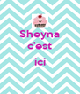 Sheyna c'est  ici  - Personalised Poster A4 size