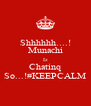 Shhhhhh....! Munachi Iz Chatinq So...!#KEEPCALM - Personalised Poster A4 size