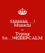 Shhhhhh....! Munachi Iz Typing So...!#KEEPCALM - Personalised Poster A4 size