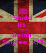Shidd Its  Hard Beinn  Singlee.. </3 - Personalised Poster A4 size