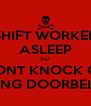 SHIFT WORKER ASLEEP SO DONT KNOCK OR RING DOORBELL - Personalised Poster A4 size