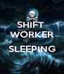 SHIFT  WORKER  SLEEPING  - Personalised Poster A4 size