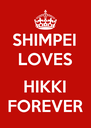 SHIMPEI LOVES  HIKKI FOREVER - Personalised Poster A4 size
