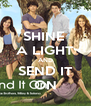 SHINE  A LIGHT AND SEND IT ON - Personalised Poster A4 size
