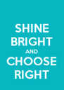 SHINE BRIGHT AND CHOOSE RIGHT - Personalised Poster A4 size