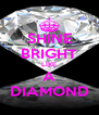 SHINE BRIGHT LIKE A DIAMOND - Personalised Poster A4 size