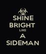 SHINE BRIGHT  LIKE A SIDEMAN - Personalised Poster A4 size