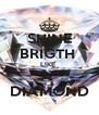 SHINE BRIGTH  LIKE  A  DIAMOND - Personalised Poster A4 size
