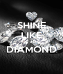 SHINE LIKE a  DIAMOND  - Personalised Poster A4 size