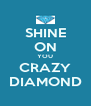 SHINE ON YOU CRAZY DIAMOND - Personalised Poster A4 size