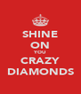 SHINE ON YOU CRAZY DIAMONDS - Personalised Poster A4 size