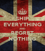 SHIP EVERYTHING AND REGRET NOTHING - Personalised Poster A4 size