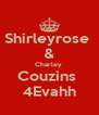 Shirleyrose  & Charley  Couzins  4Evahh - Personalised Poster A4 size
