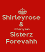 Shirleyrose  &  Charlyaan  Sisterz  Forevahh  - Personalised Poster A4 size