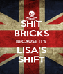 SHIT BRICKS BECAUSE IT'S LISA'S SHIFT - Personalised Poster A4 size
