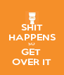 SHIT HAPPENS SO GET  OVER IT - Personalised Poster A4 size