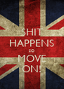 SHIT HAPPENS SO MOVE ON! - Personalised Poster A4 size