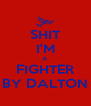 SHIT I'M A FIGHTER BY DALTON - Personalised Poster A4 size
