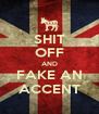 SHIT OFF AND FAKE AN ACCENT - Personalised Poster A4 size