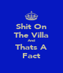 Shit On The Villa And Thats A Fact - Personalised Poster A4 size