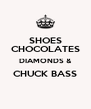 SHOES CHOCOLATES DIAMONDS & CHUCK BASS  - Personalised Poster A4 size