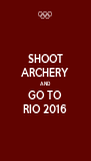 SHOOT ARCHERY AND GO TO RIO 2016 - Personalised Poster A4 size
