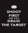 SHOOT FIRST AND THEN DRAW THE TARGET - Personalised Poster A4 size