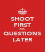 SHOOT FIRST ASK QUESTIONS LATER - Personalised Poster A4 size