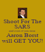 Shoot For The SARS and even if you miss Aaron Borst will GET YOU! - Personalised Poster A4 size