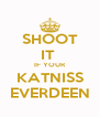 SHOOT IT  IF YOUR KATNISS EVERDEEN - Personalised Poster A4 size