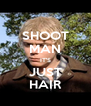 SHOOT MAN IT'S JUST HAIR - Personalised Poster A4 size