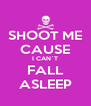 SHOOT ME CAUSE I CAN`T FALL ASLEEP - Personalised Poster A4 size