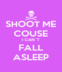 SHOOT ME COUSE I CAN`T FALL ASLEEP - Personalised Poster A4 size
