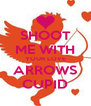 SHOOT ME WITH YOUR LOVE ARROWS CUPID - Personalised Poster A4 size