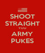 SHOOT STRAIGHT YOU ARMY PUKES - Personalised Poster A4 size