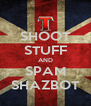 SHOOT STUFF AND SPAM SHAZBOT - Personalised Poster A4 size