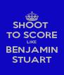 SHOOT  TO SCORE LIKE BENJAMIN STUART - Personalised Poster A4 size