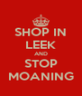 SHOP IN LEEK AND STOP MOANING - Personalised Poster A4 size