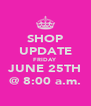 SHOP UPDATE FRIDAY JUNE 25TH @ 8:00 a.m. - Personalised Poster A4 size