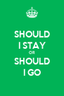 SHOULD I STAY OR SHOULD I GO - Personalised Poster A4 size