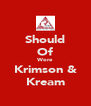 Should Of Wore Krimson & Kream - Personalised Poster A4 size