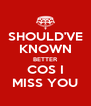 SHOULD'VE KNOWN BETTER COS I MISS YOU - Personalised Poster A4 size