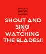 SHOUT AND SING  WHILST WATCHING  THE BLADES!! - Personalised Poster A4 size