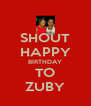SHOUT HAPPY BIRTHDAY TO ZUBY - Personalised Poster A4 size
