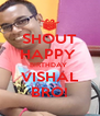 SHOUT HAPPY  BIRTHDAY  VISHAL BRO! - Personalised Poster A4 size